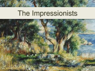 The Impressionists