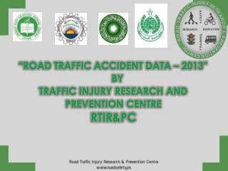 """ROAD TRAFFIC ACCIDENT DATA – 2013""     BY TRAFFIC INJURY RESEARCH AND PREVENTION CENTRE RTIR&PC"