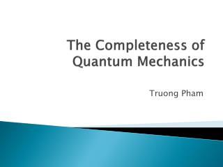 The Completeness of Quantum Mechanics