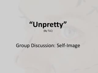 """ Unpretty "" (By TLC) Group Discussion: Self-Image"