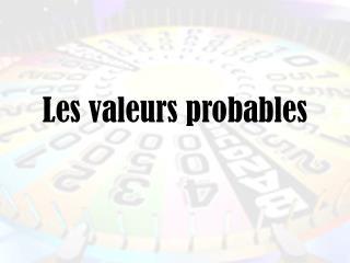 Les valeurs probables