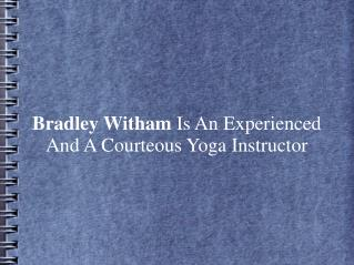 Bradley Witham Is An Experienced & Courteous Yoga Instructor