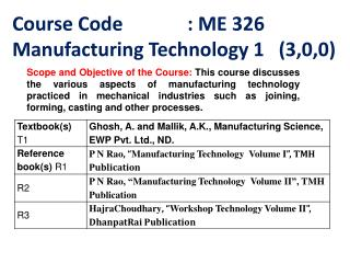Course Code 		: ME 326 Manufacturing Technology 1   (3,0,0)