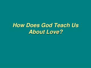 How Does God Teach Us About Love?