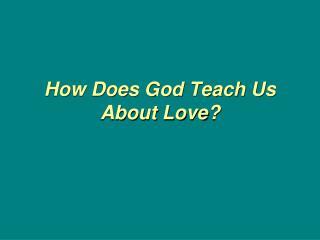 How Does God Teach Us About Love?