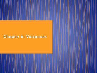 Chapter 6: Volcanoes