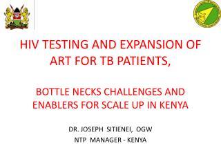 DR. JOSEPH  SITIENEI,  OGW NTP  MANAGER - KENYA