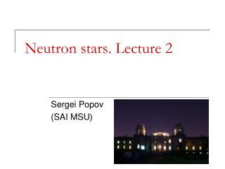 Neutron stars. Lecture 2