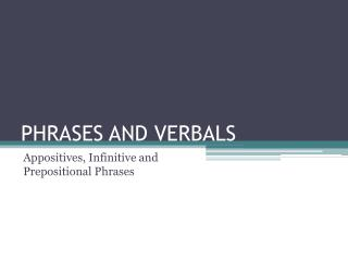 PHRASES AND VERBALS