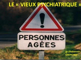 LE «VIEUX PSYCHIATRIQUE»