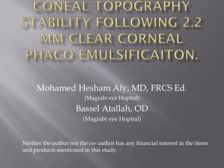 Coneal  topography stability following 2.2 mm clear corneal phaco- emulsificaiton .
