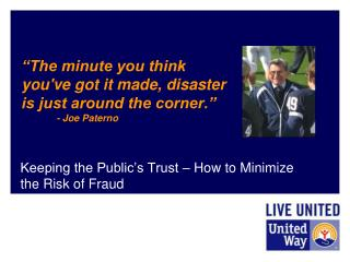 """The minute you think you've got it made, disaster is just around the corner.""  	- Joe  Paterno"