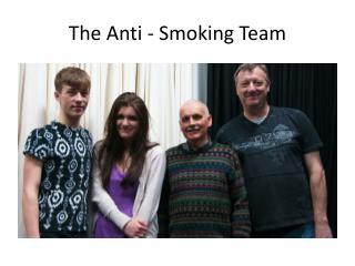 The Anti - Smoking Team