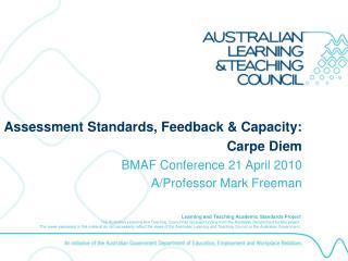Assessment Standards, Feedback & Capacity: Carpe Diem BMAF Conference 21 April 2010