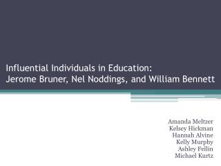 Influential Individuals in Education: Jerome Bruner,  Nel Noddings , and William Bennett