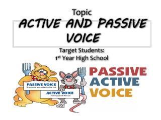 Topic ACTIVE AND PASSIVE VOICE Target Students: 1 st  Year High School