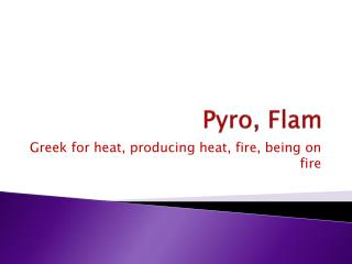 Pyro , Flam