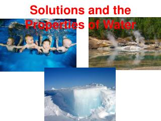 Solutions and the Properties of Water