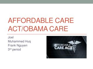 Affordable care act/Obama care