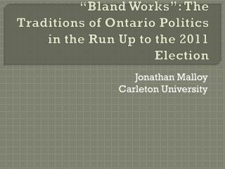 """Bland Works"": The Traditions of Ontario Politics in the Run Up to the 2011 Election"