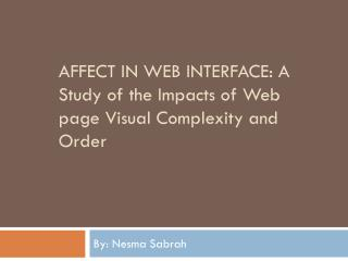 Affect in web interface:  A Study of the Impacts of Web page Visual Complexity and Order