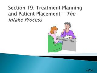 Section 19: Treatment Planning and Patient Placement -  The Intake Process