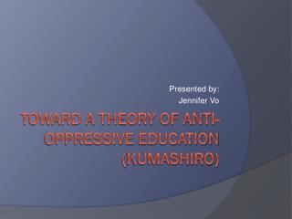 Toward a Theory of Anti-Oppressive  Education ( Kumashiro )