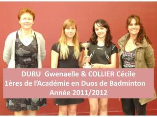 DURU   Gwenaelle  & COLLIER Cécile 1ères de l'Académie en Duos de Badminton Année 2011/2012