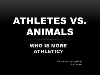 ATHLETES VS.  ANIMALS