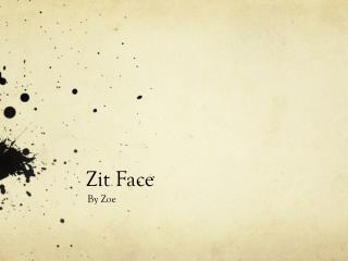 Zit Face