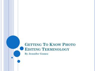 Getting To Know Photo Editing Terminology