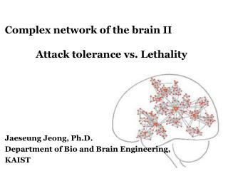 Complex network of the brain  II             Attack tolerance vs.  Lethality