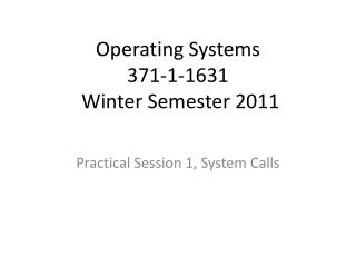 Operating Systems 371-1-1631 Winter  Semester  2011