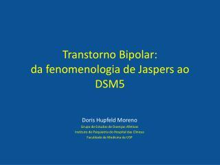 T ranstorno Bipolar: da fenomenologia de  Jaspers  ao DSM5