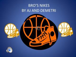 BRO'S NIKES BY AJ AND DEMETRI