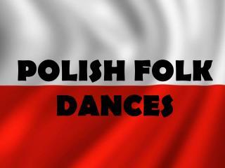 POLISH FOLK DANCES