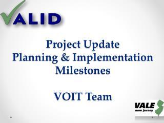Project Update Planning & Implementation Milestones VOIT Team
