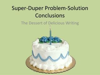 Super-Duper Problem-Solution Conclusions