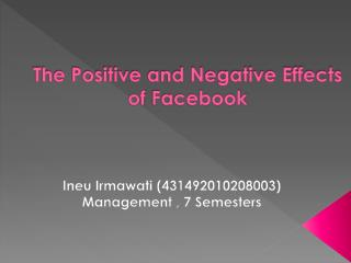The Positive and Negative Effects  of  Facebook