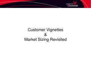Customer Vignettes & Market Sizing Revisited