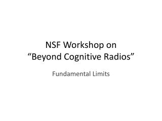 "NSF Workshop on ""Beyond Cognitive Radios"""
