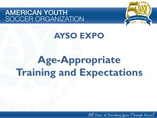 AYSO EXPO Age-Appropriate Training and Expectations