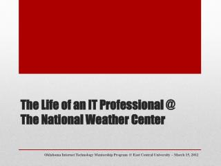 The Life of an IT Professional  @ The  National Weather  Center