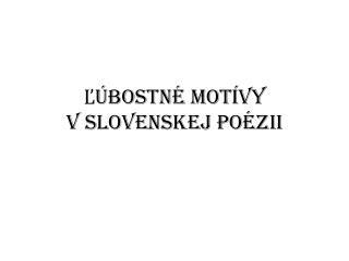 Ľúbostné motívy  v slovenskej poézii