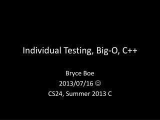 Individual Testing, Big-O, C++