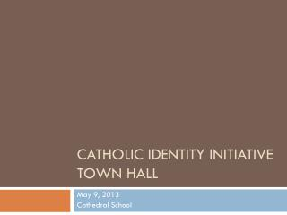 Catholic Identity Initiative  Town Hall