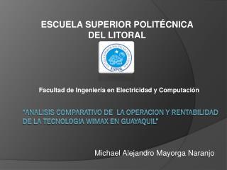 """""""ANALISIS COMPARATIVO DE  LA OPERACION Y RENTABILIDAD DE LA TECNOLOGIA WIMAX EN GUAYAQUIL"""""""