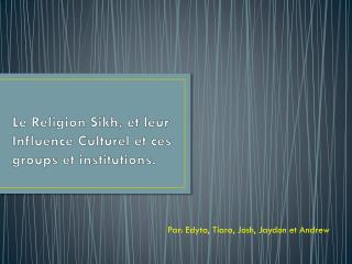 Le Religion Sikh, et leur Influence Culturel et ces groups et institutions.