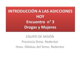 INTRODUCCIÓN A LAS ADICCIONES HOY Encuentro  n° 3  Drogas y Mujeres
