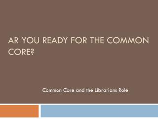 AR you ready for the common core?